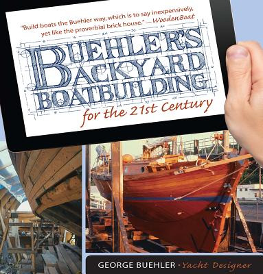 Buehler's Backyard Boatbuilding for the 21st Century By Buehler, George